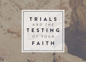 Trials And The Testing Of Your Faith