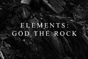 Elements: God the Rock
